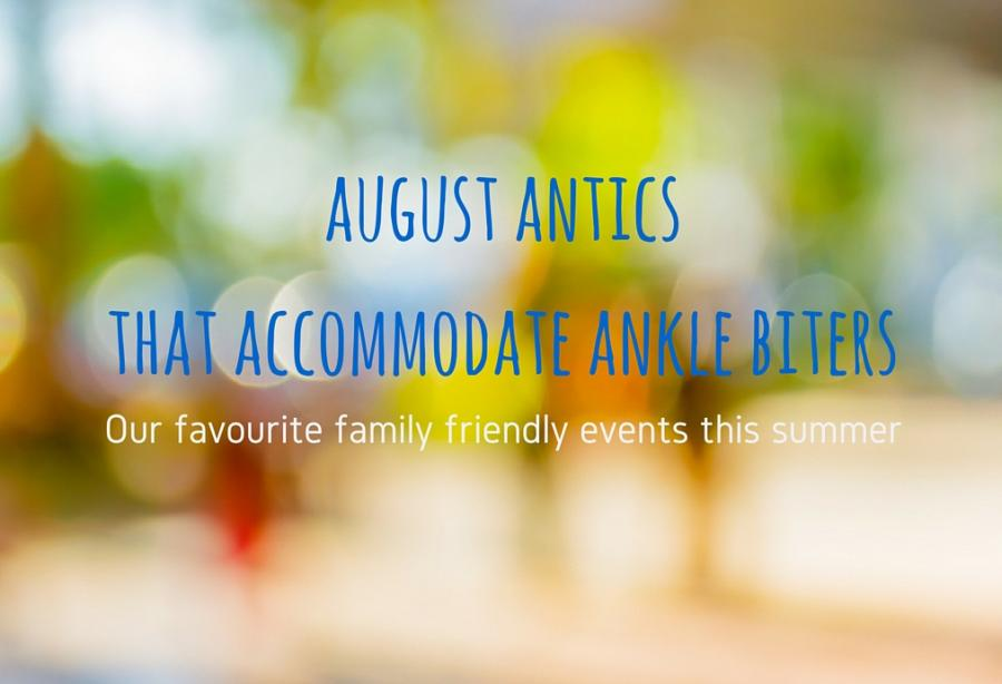 12 August events to keep you sane despite the ankle biters
